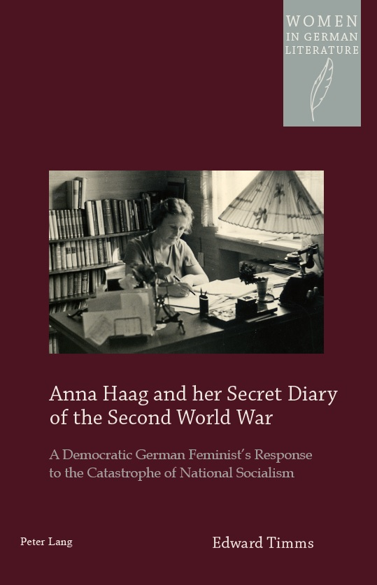 Women In German literature – Anna Haag and her Secret Diary of the Second World War – A démocratic German Femnist's Response to the Catastrophe of National Socialism – Peter Lang – Edward Timms